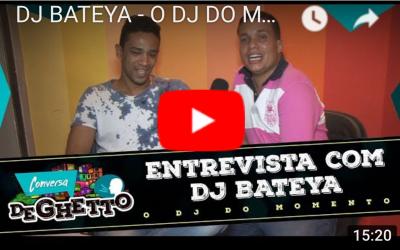 CONVERSA DE GHETTO ENTREVISTA DJ BATEYA